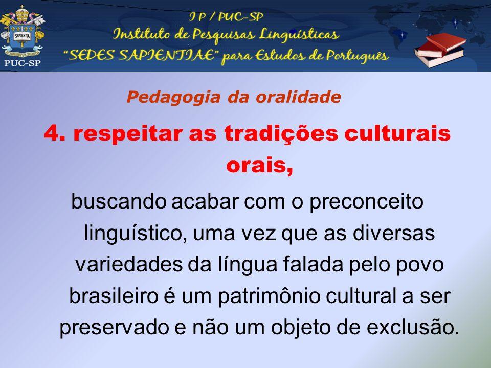 Pedagogia da oralidade 4. respeitar as tradições culturais orais, buscando acabar com o preconceito linguístico, uma vez que as diversas variedades da