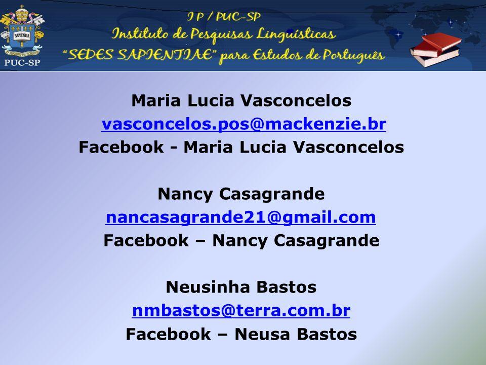 Maria Lucia Vasconcelos vasconcelos.pos@mackenzie.br Facebook - Maria Lucia Vasconcelos Nancy Casagrande nancasagrande21@gmail.com Facebook – Nancy Ca