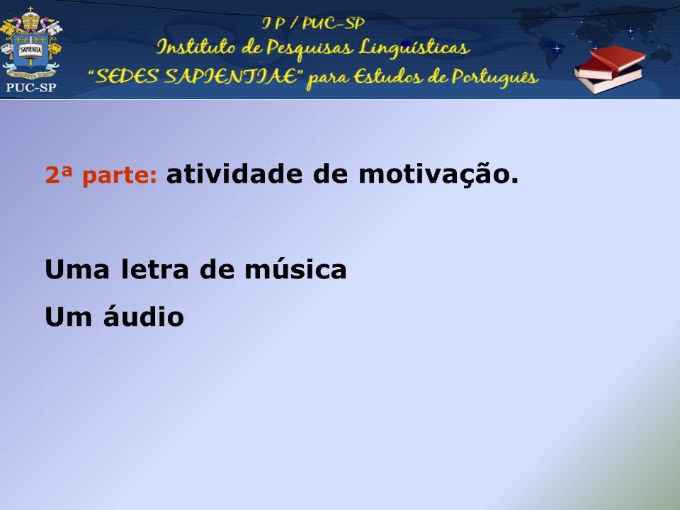 2ª parte: atividade de motivação. Uma letra de música Um áudio