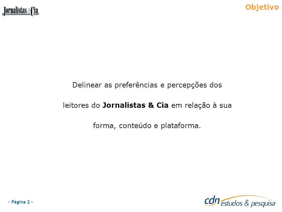 - Página 2 - Objetivo Delinear as preferências e percepções dos leitores do Jornalistas & Cia em relação à sua forma, conteúdo e plataforma.