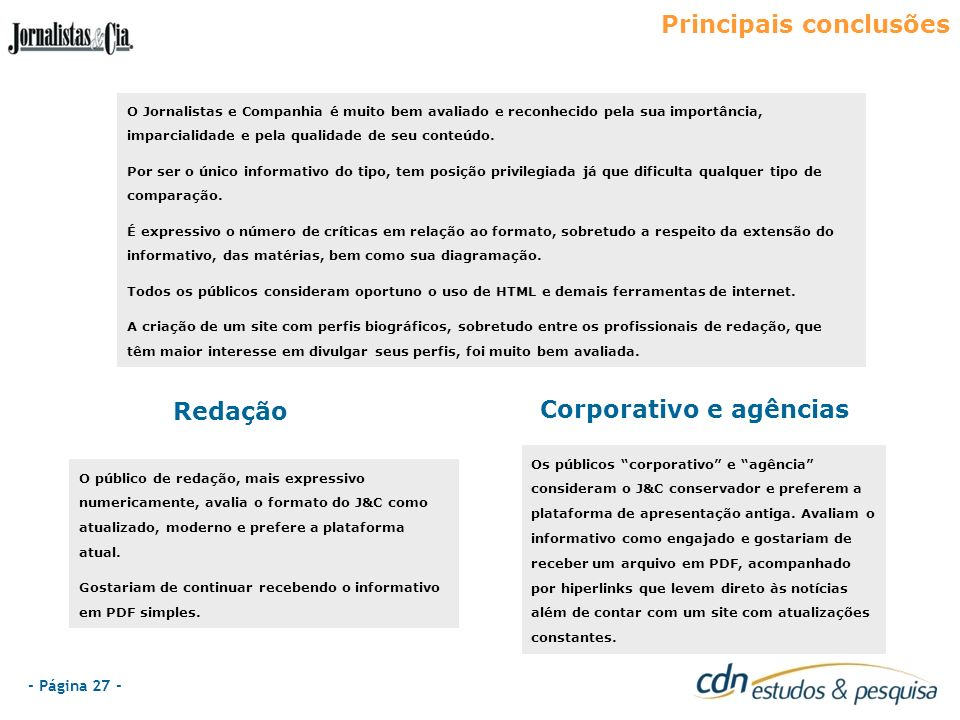 - Página 27 - Principais conclusões Redação Corporativo e agências O Jornalistas e Companhia é muito bem avaliado e reconhecido pela sua importância,