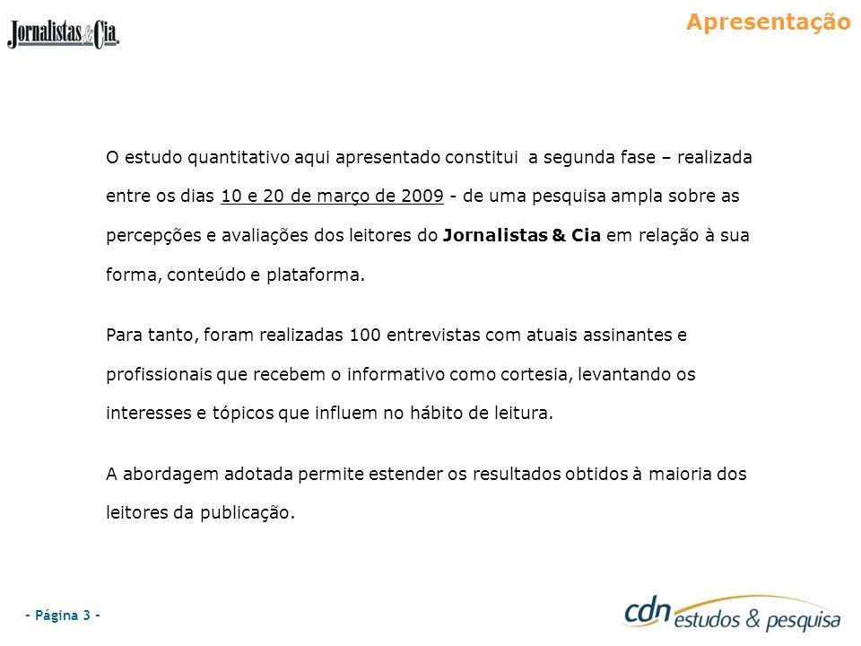 - Página 3 - O estudo quantitativo aqui apresentado constitui a segunda fase – realizada entre os dias 10 e 20 de março de 2009 - de uma pesquisa ampl