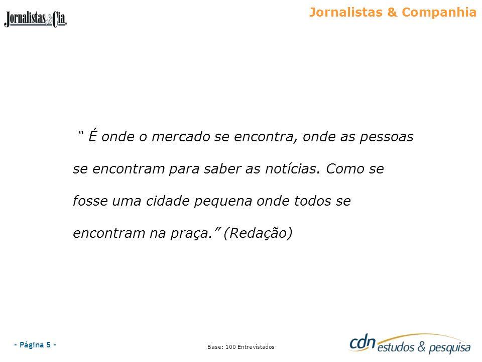- Página 5 - Jornalistas & Companhia Base: 100 Entrevistados É onde o mercado se encontra, onde as pessoas se encontram para saber as notícias. Como s