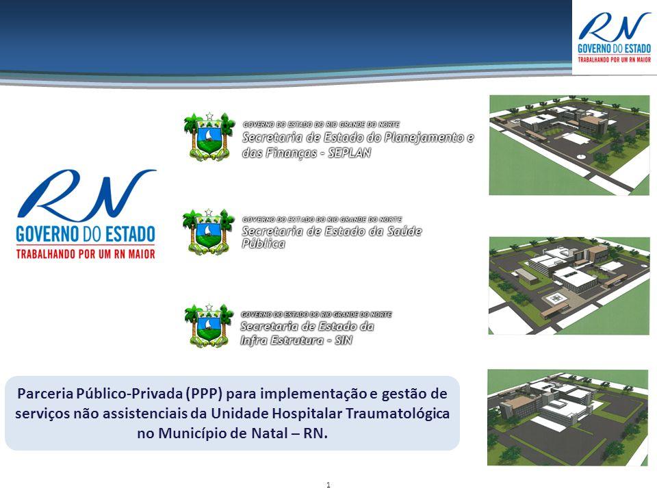 1 Parceria Público-Privada (PPP) para implementação e gestão de serviços não assistenciais da Unidade Hospitalar Traumatológica no Município de Natal – RN.