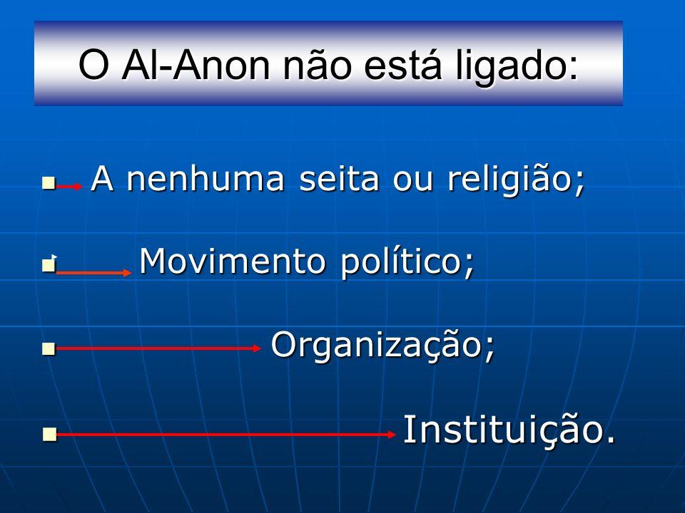 O Al-Anon não está ligado: A nenhuma seita ou religião; A nenhuma seita ou religião; Movimento político; Movimento político; Organização; Organização;