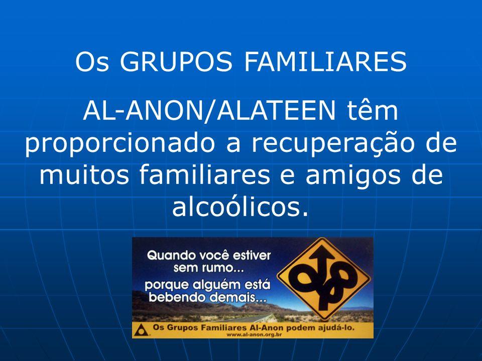 Os GRUPOS FAMILIARES AL-ANON/ALATEEN têm proporcionado a recuperação de muitos familiares e amigos de alcoólicos.
