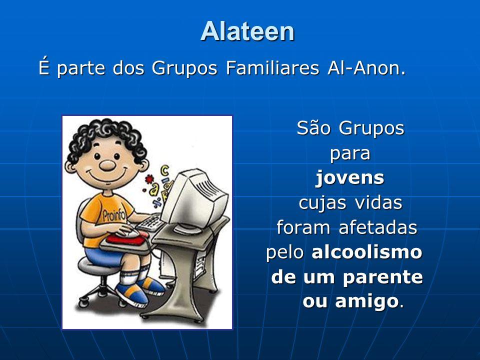 Alateen É parte dos Grupos Familiares Al-Anon. São Grupos São Grupos para para jovens jovens cujas vidas cujas vidas foram afetadas foram afetadas pel