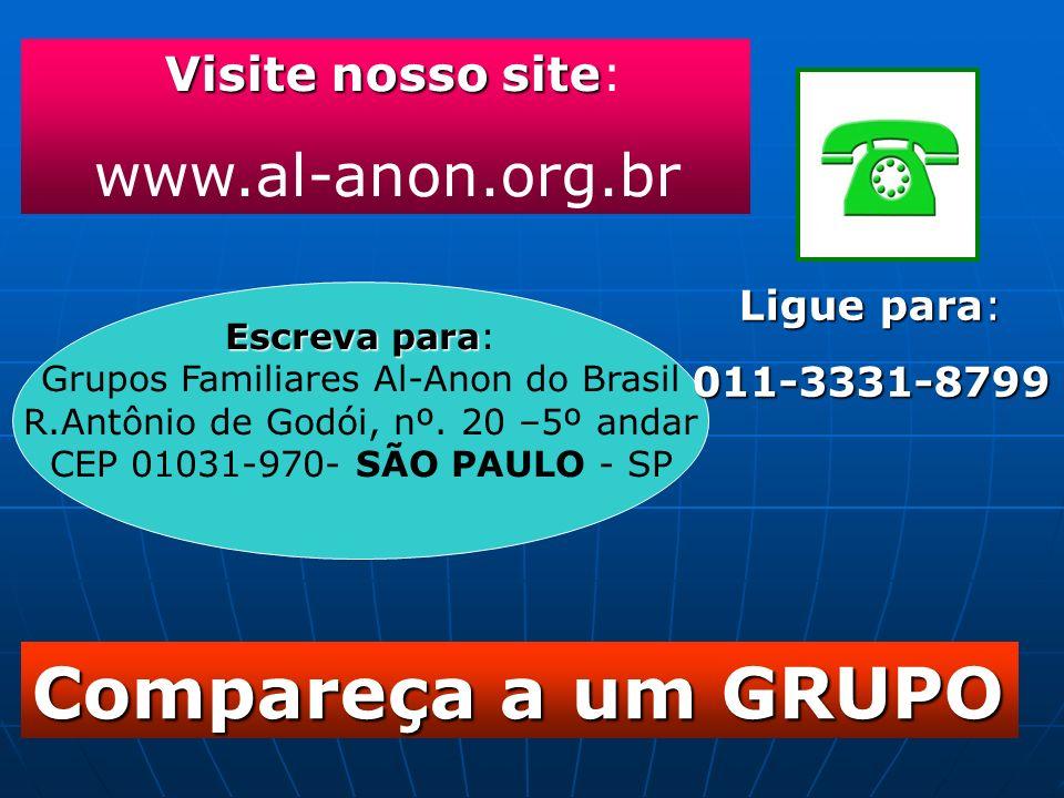 Visite nosso site Visite nosso site: www.al-anon.org.br Compareça a um GRUPO Escreva para Escreva para: Grupos Familiares Al-Anon do Brasil R.Antônio