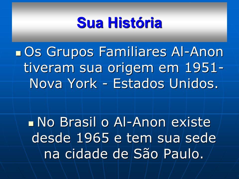 Sua História Os Grupos Familiares Al-Anon tiveram sua origem em 1951- Nova York - Estados Unidos. Os Grupos Familiares Al-Anon tiveram sua origem em 1