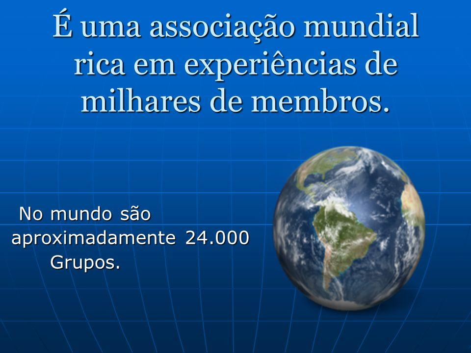 É uma associação mundial rica em experiências de milhares de membros. No mundo são No mundo são aproximadamente 24.000 aproximadamente 24.000 Grupos.