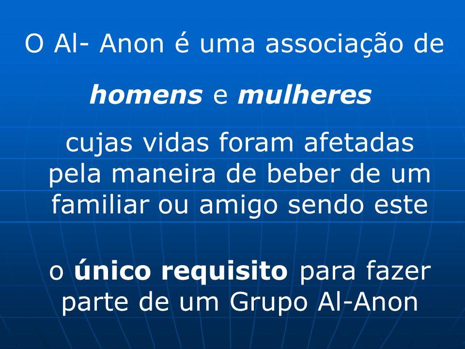 O Al- Anon é uma associação de homens e mulheres cujas vidas foram afetadas pela maneira de beber de um familiar ou amigo sendo este o único requisito