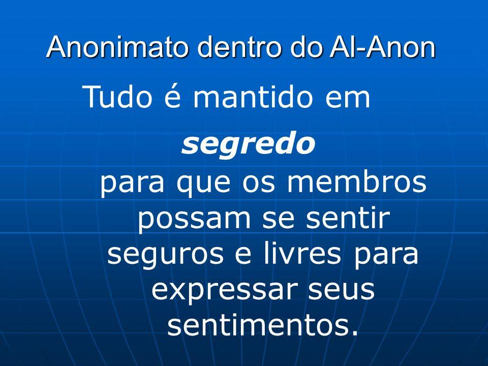 Anonimato dentro do Al-Anon Anonimato dentro do Al-Anon Tudo é mantido em segredo para que os membros possam se sentir seguros e livres para expressar