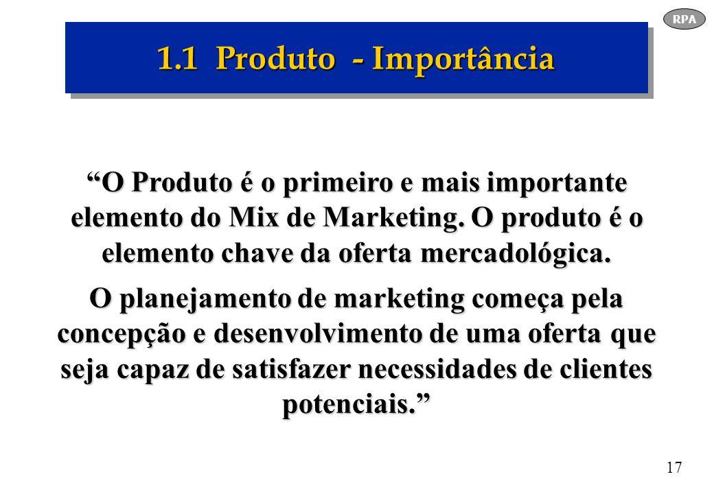17 1.1 Produto - Importância O Produto é o primeiro e mais importante elemento do Mix de Marketing. O produto é o elemento chave da oferta mercadológi