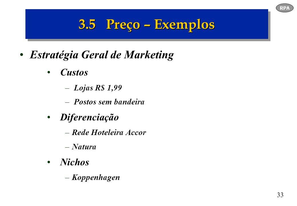 33 3.5 Preço – Exemplos Estratégia Geral de Marketing Custos – Lojas R$ 1,99 – Postos sem bandeira Diferenciação –Rede Hoteleira Accor –Natura Nichos