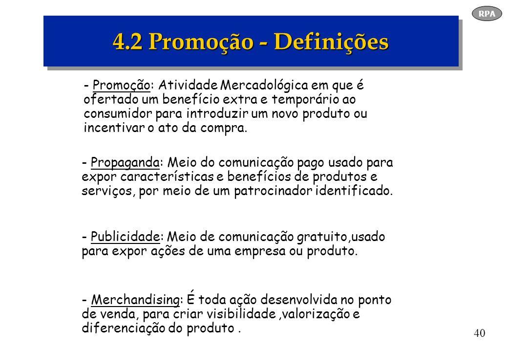 40 4.2 Promoção - Definições - Promoção: Atividade Mercadológica em que é ofertado um benefício extra e temporário ao consumidor para introduzir um no