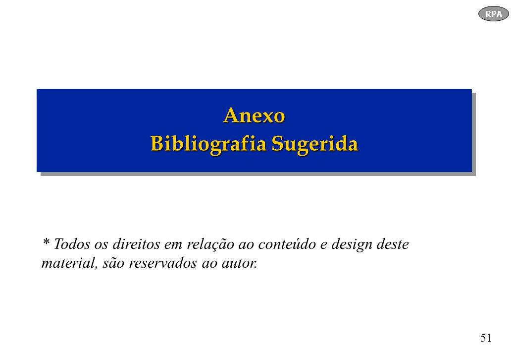 51 Anexo Bibliografia Sugerida Anexo RPA * Todos os direitos em relação ao conteúdo e design deste material, são reservados ao autor.