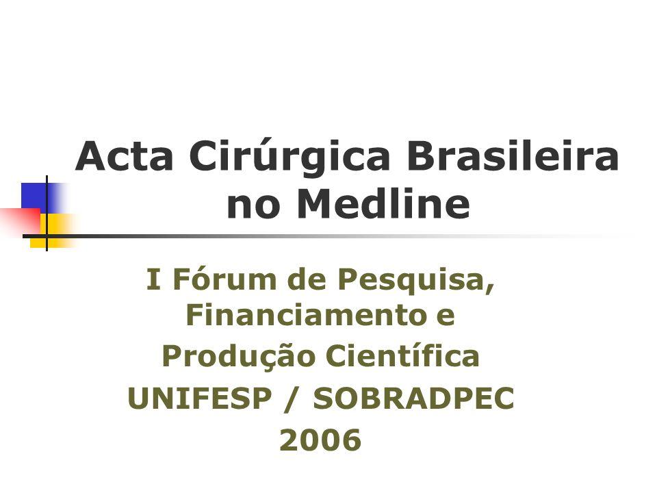 Acta Cirúrgica Brasileira no Medline I Fórum de Pesquisa, Financiamento e Produção Científica UNIFESP / SOBRADPEC 2006