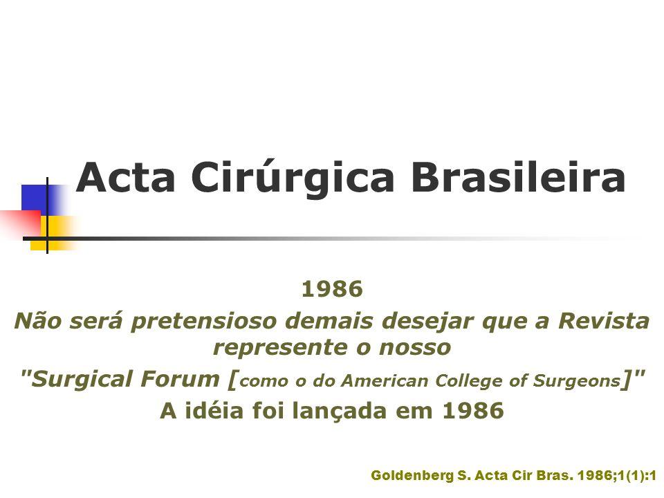 Acta Cirúrgica Brasileira 1986-1990 116 artigos (67% originais) 38 (33% - Revisão e Atualização-15; Casuística-9; Ponto de Vista-5; Informe Técnico-4; Relato de Caso-4; Nota Prévia-1 Población DA, Goldenberg S.