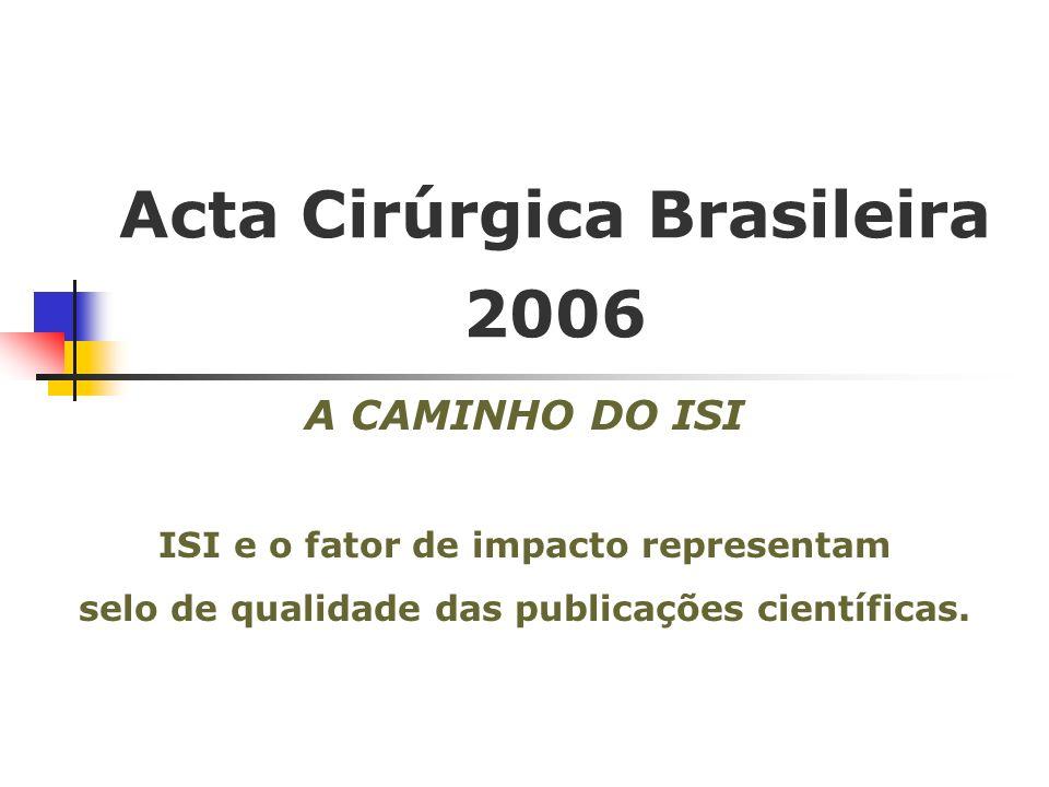 Acta Cirúrgica Brasileira 2006 A CAMINHO DO ISI ISI e o fator de impacto representam selo de qualidade das publicações científicas.
