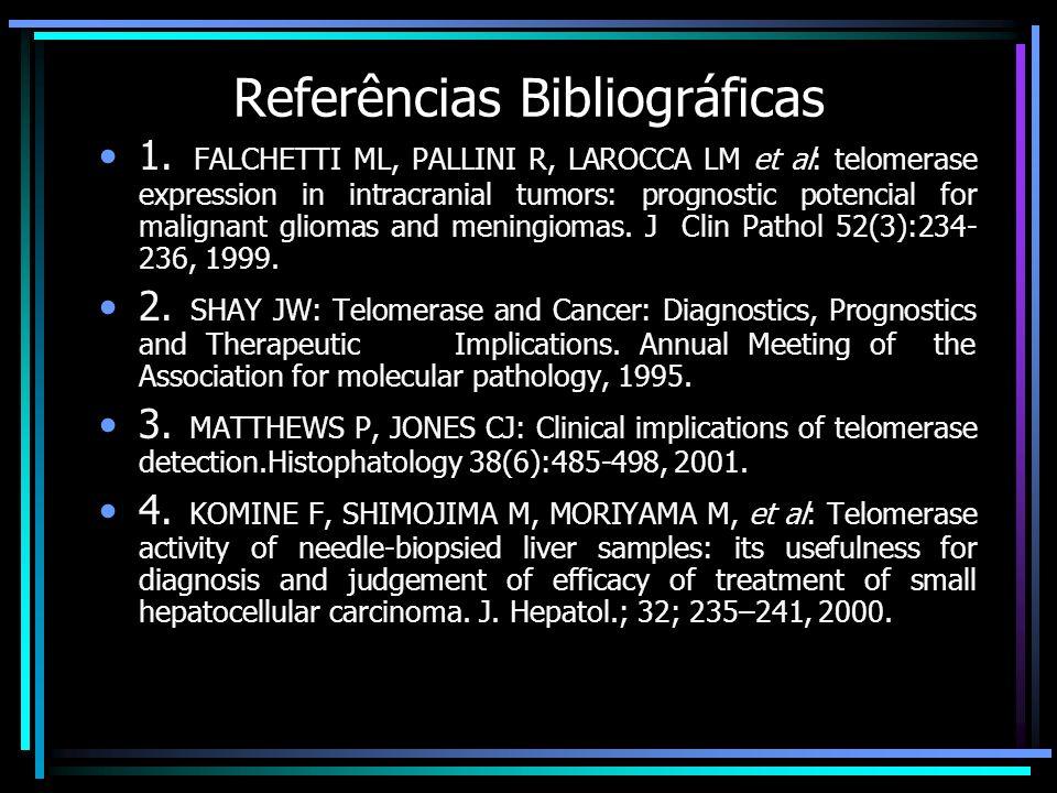 Referências Bibliográficas 1. FALCHETTI ML, PALLINI R, LAROCCA LM et al: telomerase expression in intracranial tumors: prognostic potencial for malign
