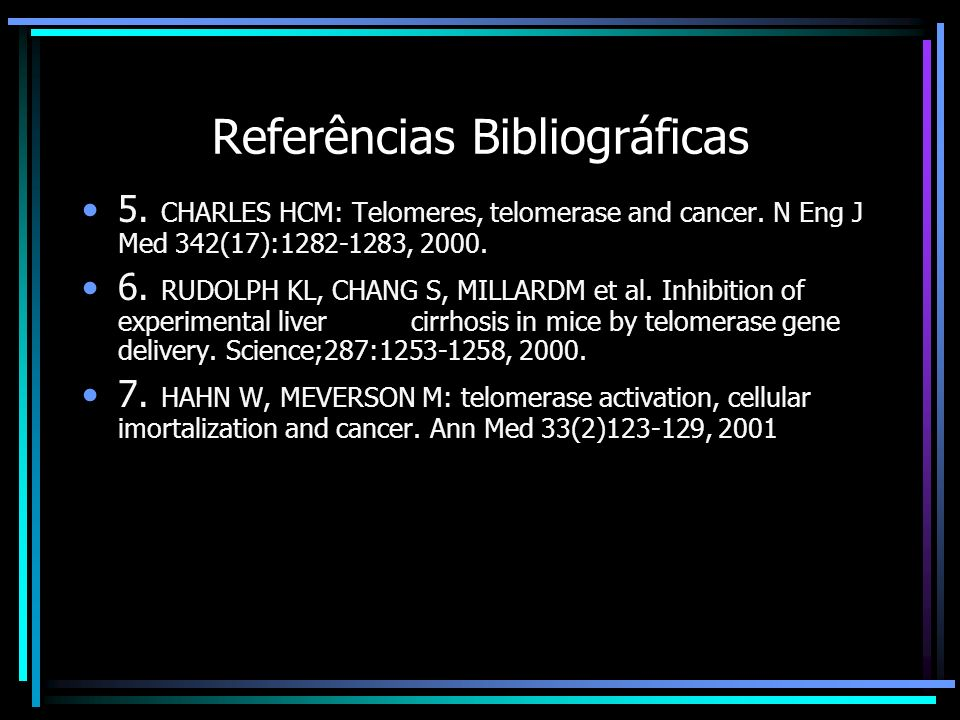 Referências Bibliográficas 5. CHARLES HCM: Telomeres, telomerase and cancer. N Eng J Med 342(17):1282-1283, 2000. 6. RUDOLPH KL, CHANG S, MILLARDM et