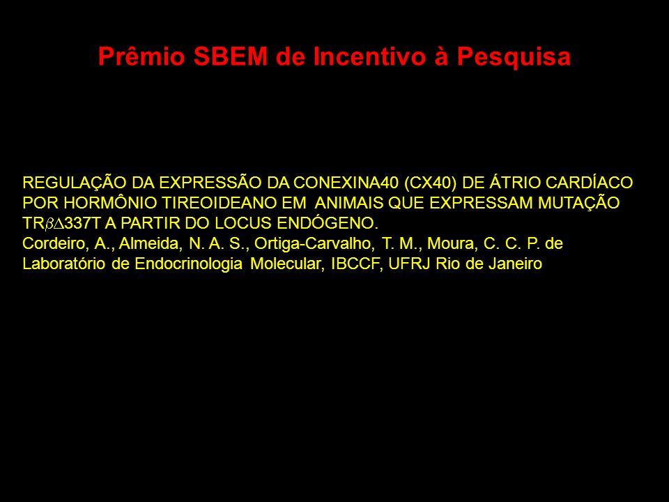 Prêmio SBEM de Incentivo à Pesquisa REGULAÇÃO DA EXPRESSÃO DA CONEXINA40 (CX40) DE ÁTRIO CARDÍACO POR HORMÔNIO TIREOIDEANO EM ANIMAIS QUE EXPRESSAM MU