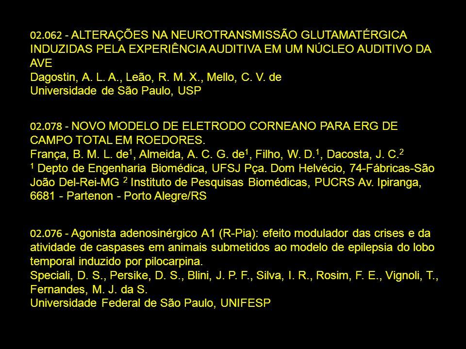 02.062 - ALTERAÇÕES NA NEUROTRANSMISSÃO GLUTAMATÉRGICA INDUZIDAS PELA EXPERIÊNCIA AUDITIVA EM UM NÚCLEO AUDITIVO DA AVE Dagostin, A. L. A., Leão, R. M