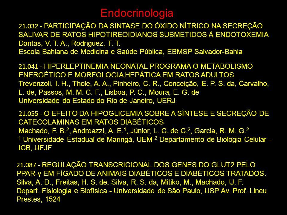 Endocrinologia 21.032 - PARTICIPAÇÃO DA SINTASE DO ÓXIDO NÍTRICO NA SECREÇÃO SALIVAR DE RATOS HIPOTIREOIDIANOS SUBMETIDOS À ENDOTOXEMIA Dantas, V. T.