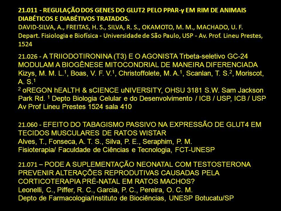 21.011 - REGULAÇÃO DOS GENES DO GLUT2 PELO PPAR-γ EM RIM DE ANIMAIS DIABÉTICOS E DIABÉTIVOS TRATADOS. DAVID-SILVA, A., FREITAS, H. S., SILVA, R. S., O
