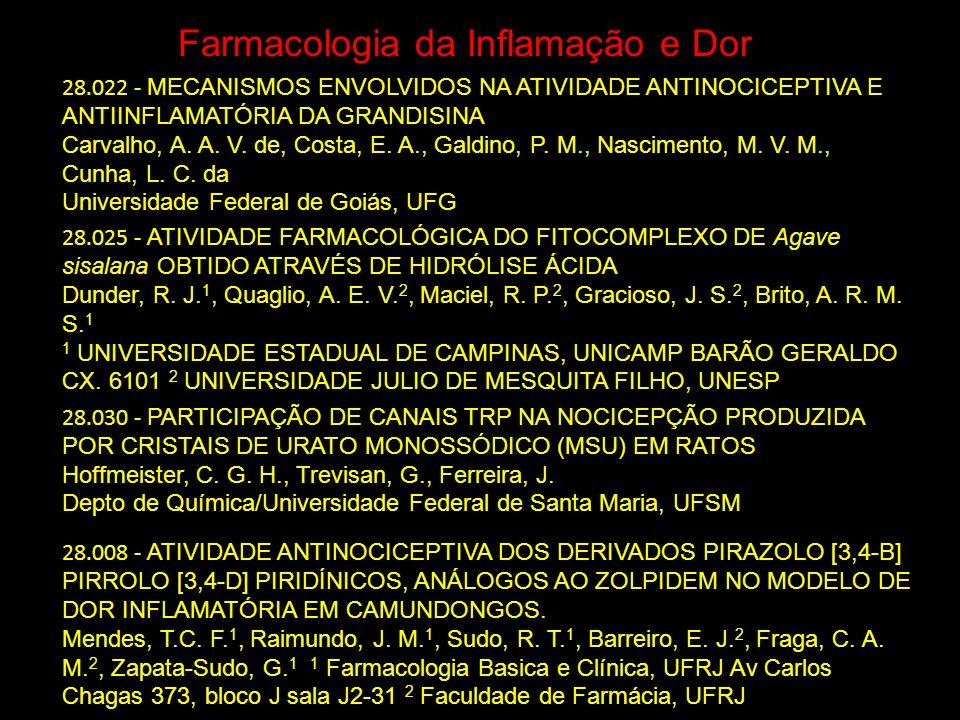Farmacologia da Inflamação e Dor 28.022 - MECANISMOS ENVOLVIDOS NA ATIVIDADE ANTINOCICEPTIVA E ANTIINFLAMATÓRIA DA GRANDISINA Carvalho, A. A. V. de, C