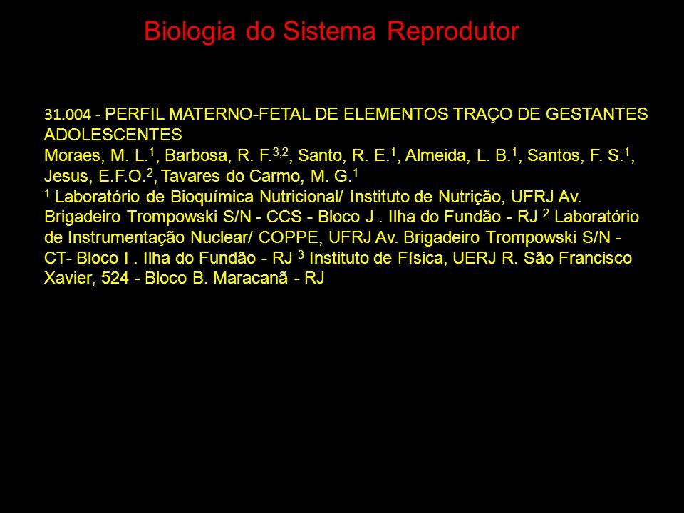 Biologia do Sistema Reprodutor 31.004 - PERFIL MATERNO-FETAL DE ELEMENTOS TRAÇO DE GESTANTES ADOLESCENTES Moraes, M. L. 1, Barbosa, R. F. 3,2, Santo,