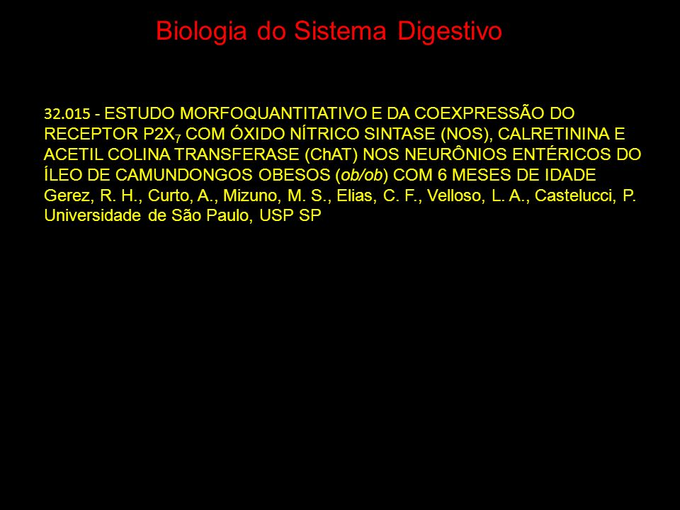 Biologia do Sistema Digestivo 32.015 - ESTUDO MORFOQUANTITATIVO E DA COEXPRESSÃO DO RECEPTOR P2X 7 COM ÓXIDO NÍTRICO SINTASE (NOS), CALRETININA E ACET
