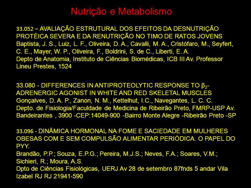 Nutrição e Metabolismo 33.052 – AVALIAÇÃO ESTRUTURAL DOS EFEITOS DA DESNUTRIÇÃO PROTÉICA SEVERA E DA RENUTRIÇÃO NO TIMO DE RATOS JOVENS Baptista, J. S