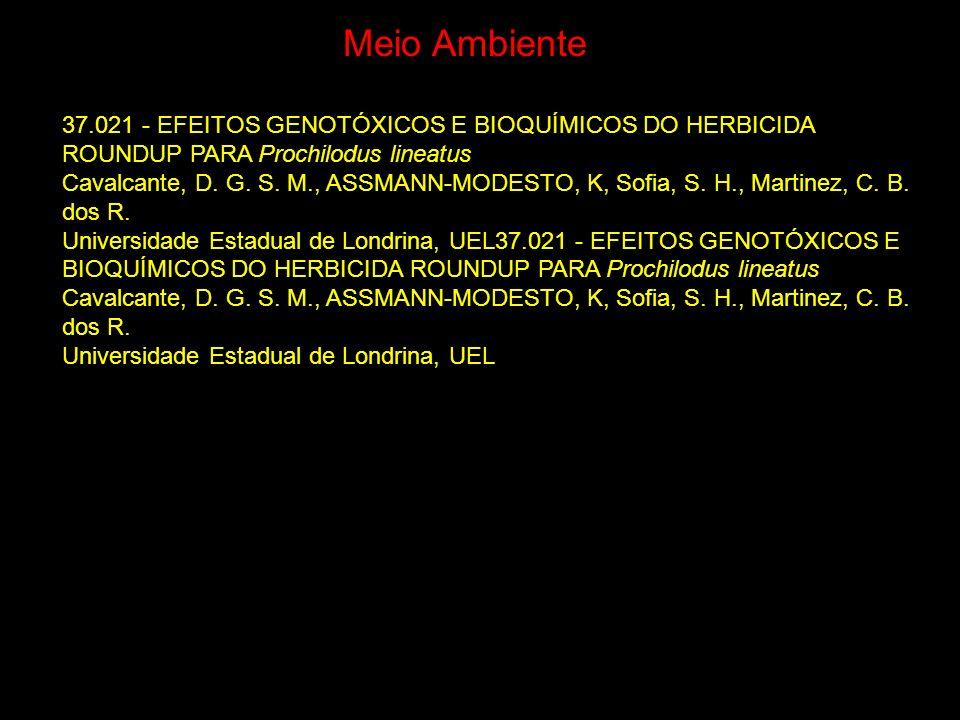 37.021 - EFEITOS GENOTÓXICOS E BIOQUÍMICOS DO HERBICIDA ROUNDUP PARA Prochilodus lineatus Cavalcante, D. G. S. M., ASSMANN-MODESTO, K, Sofia, S. H., M