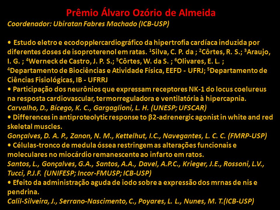 Prêmio Álvaro Ozório de Almeida Coordenador: Ubiratan Fabres Machado (ICB-USP) Estudo eletro e ecodopplercardiográfico da hipertrofia cardíaca induzid