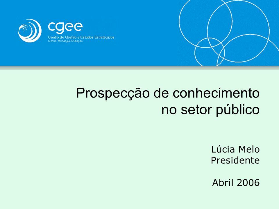 Prospecção de conhecimento no setor público Lúcia Melo Presidente Abril 2006