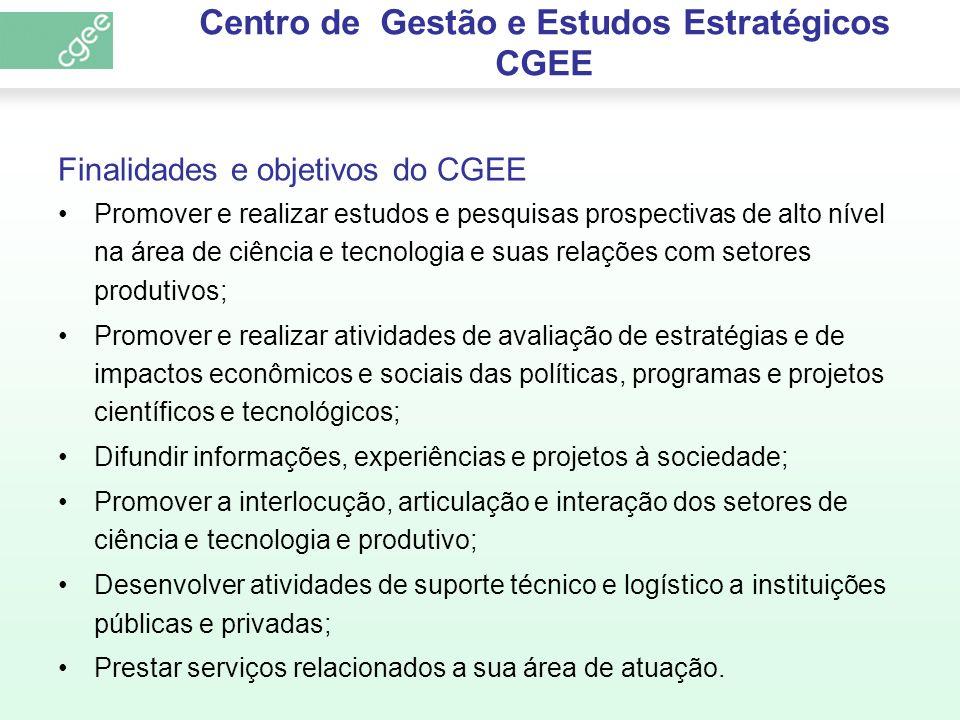 Centro de Gestão e Estudos Estratégicos CGEE Finalidades e objetivos do CGEE Promover e realizar estudos e pesquisas prospectivas de alto nível na áre