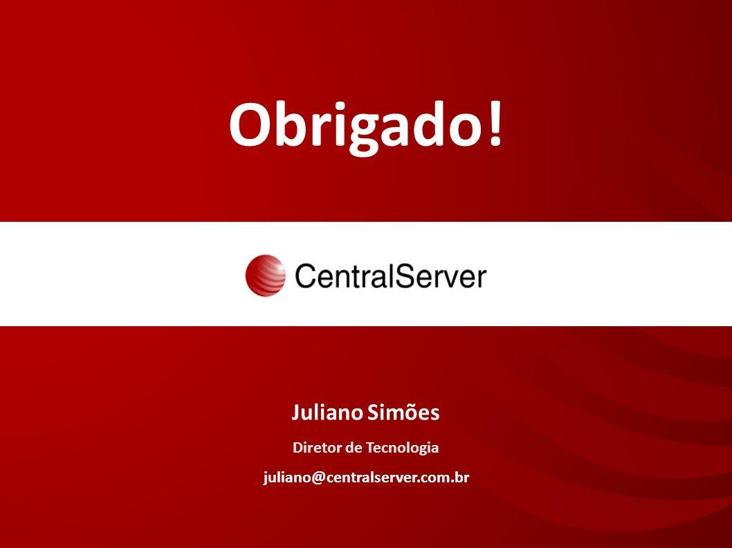Obrigado! Juliano Simões Diretor de Tecnologia juliano@centralserver.com.br