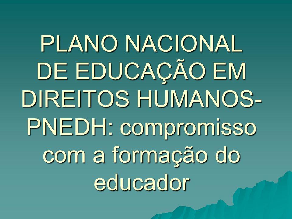 PLANO NACIONAL DE EDUCAÇÃO EM DIREITOS HUMANOS- PNEDH: compromisso com a formação do educador