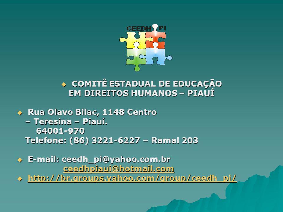 COMITÊ ESTADUAL DE EDUCAÇÃO COMITÊ ESTADUAL DE EDUCAÇÃO EM DIREITOS HUMANOS – PIAUÍ Rua Olavo Bilac, 1148 Centro Rua Olavo Bilac, 1148 Centro – Teresi