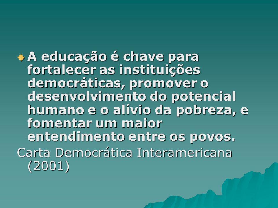A educação é chave para fortalecer as instituições democráticas, promover o desenvolvimento do potencial humano e o alívio da pobreza, e fomentar um m