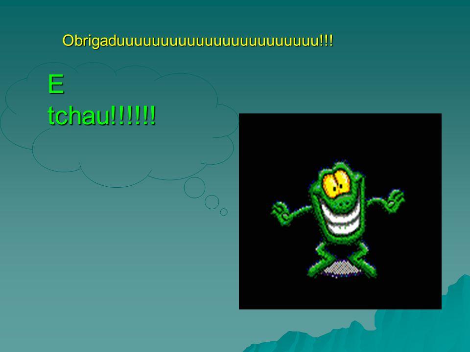 Obrigaduuuuuuuuuuuuuuuuuuuuuuu!!! E tchau!!!!!!