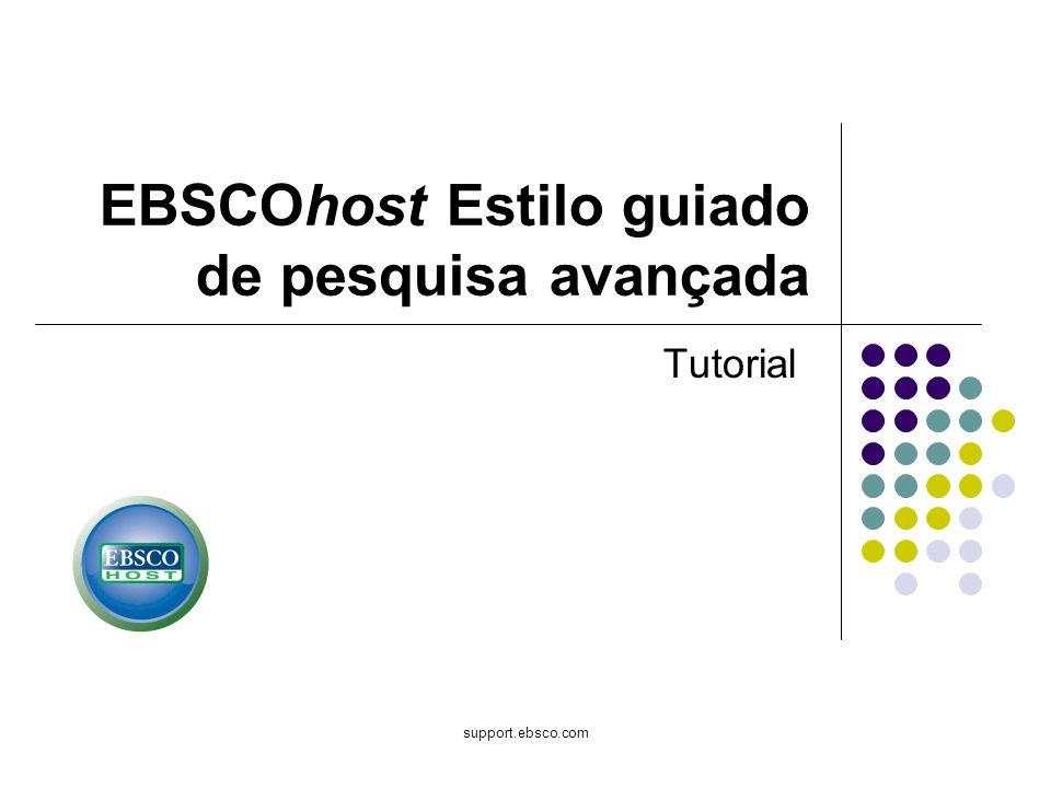 support.ebsco.com EBSCOhost Estilo guiado de pesquisa avançada Tutorial