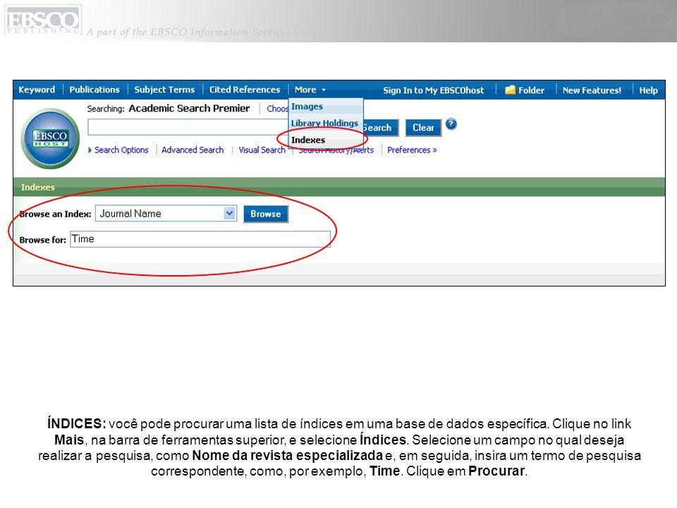 ÍNDICES: você pode procurar uma lista de índices em uma base de dados específica. Clique no link Mais, na barra de ferramentas superior, e selecione Í