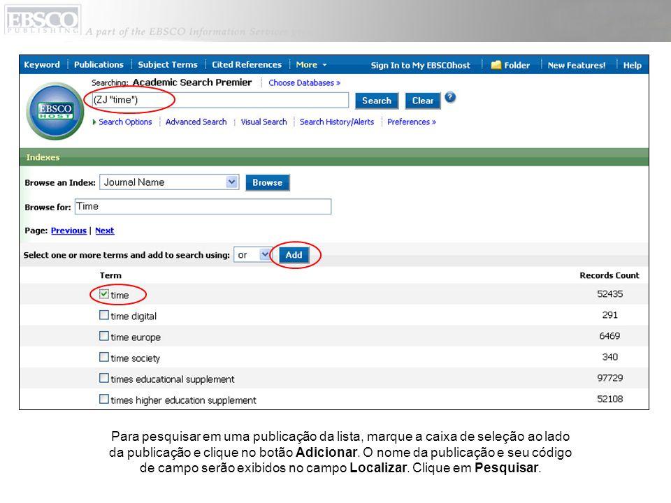 Para pesquisar em uma publicação da lista, marque a caixa de seleção ao lado da publicação e clique no botão Adicionar. O nome da publicação e seu cód