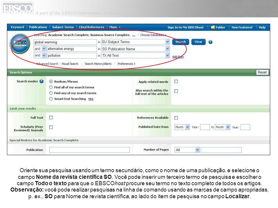 DEFINIR LIMITADORES: em Opções de pesquisa, a tela Pesquisa avançada oferece limitadores adicionais de pesquisa para maior refinamento dos resultados.