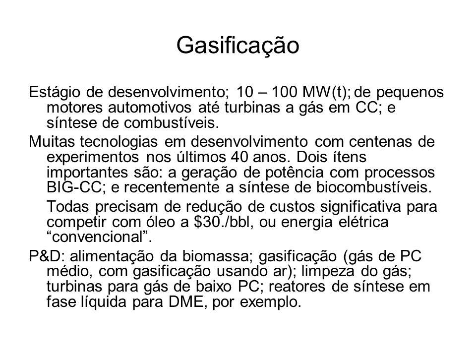 Gasificação Estágio de desenvolvimento; 10 – 100 MW(t); de pequenos motores automotivos até turbinas a gás em CC; e síntese de combustíveis. Muitas te