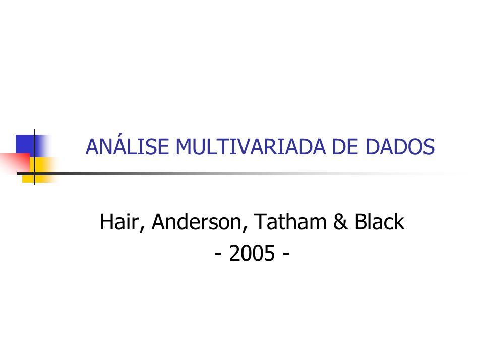ANÁLISE MULTIVARIADA DE DADOS Hair, Anderson, Tatham & Black - 2005 -