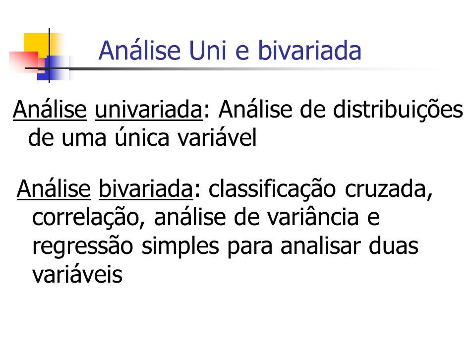 Análise Uni e bivariada Análise univariada: Análise de distribuições de uma única variável Análise bivariada: classificação cruzada, correlação, análi