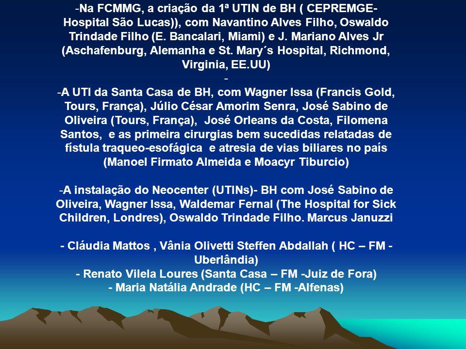 -Na FCMMG, a criação da 1ª UTIN de BH ( CEPREMGE- Hospital São Lucas)), com Navantino Alves Filho, Oswaldo Trindade Filho (E. Bancalari, Miami) e J. M